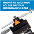 How to Mount an Electrode Holder on Your Micromanipulator